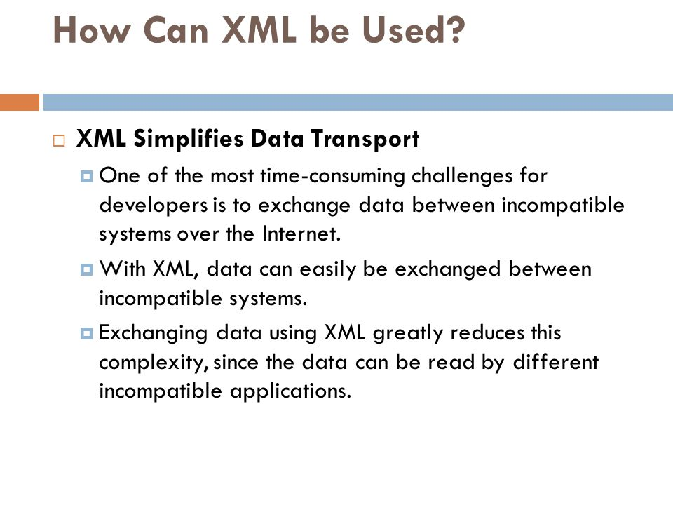 How Can XML be Used XML Simplifies Data Transport