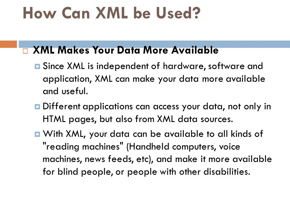 How Can XML be Used XML Makes Your Data More Available