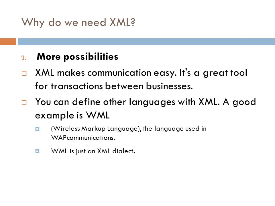 Why do we need XML More possibilities