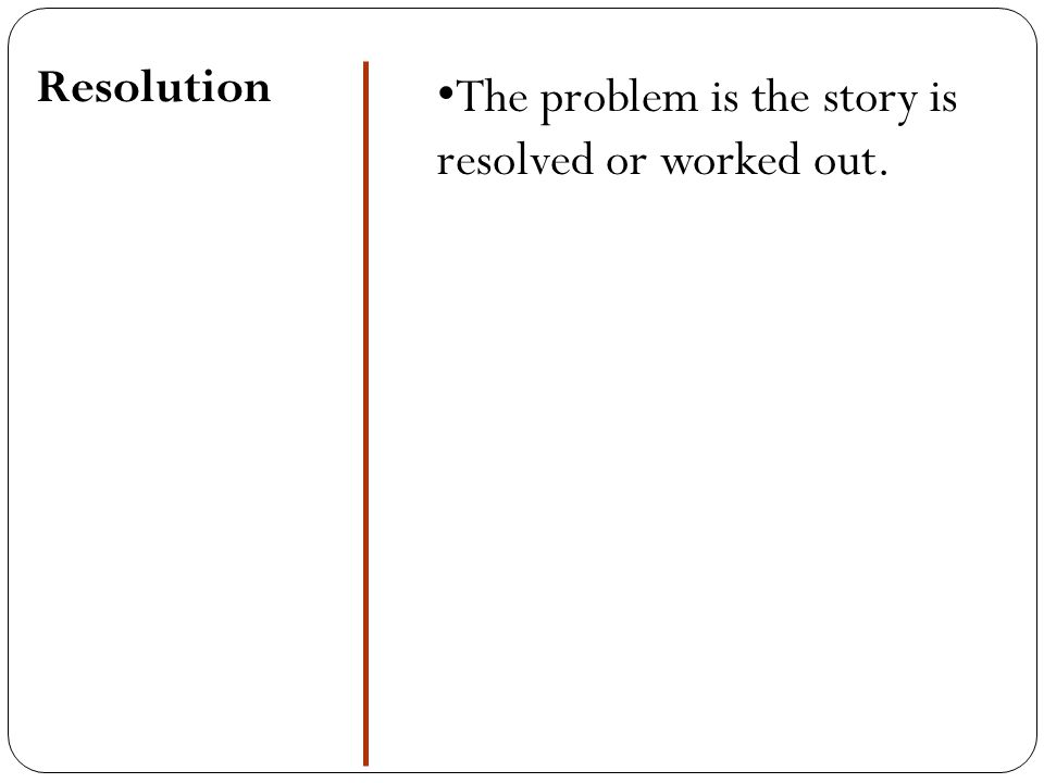 The problem is the story is resolved or worked out.