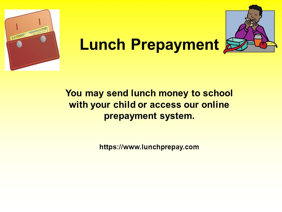 Lunch Prepayment You may send lunch money to school with your child or access our online prepayment system.
