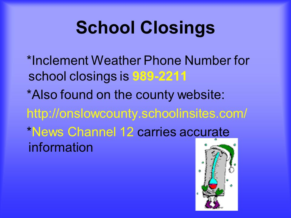 School Closings *Inclement Weather Phone Number for school closings is 989-2211. *Also found on the county website: