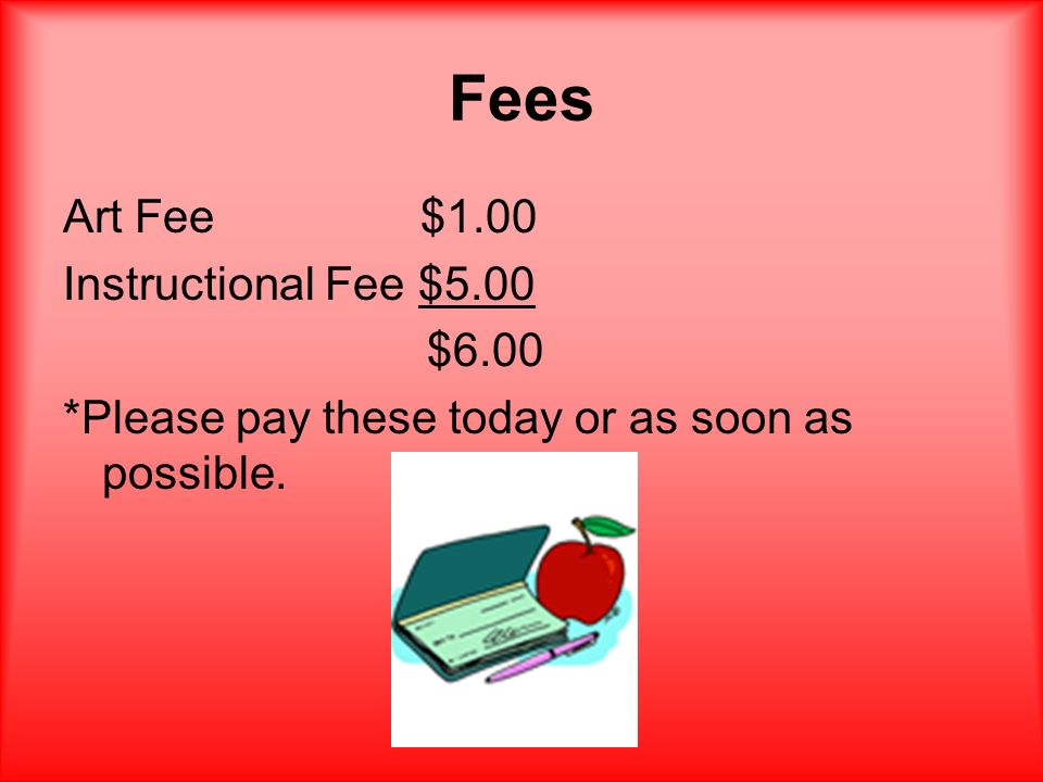 Fees Art Fee $1.00 Instructional Fee $5.00 $6.00