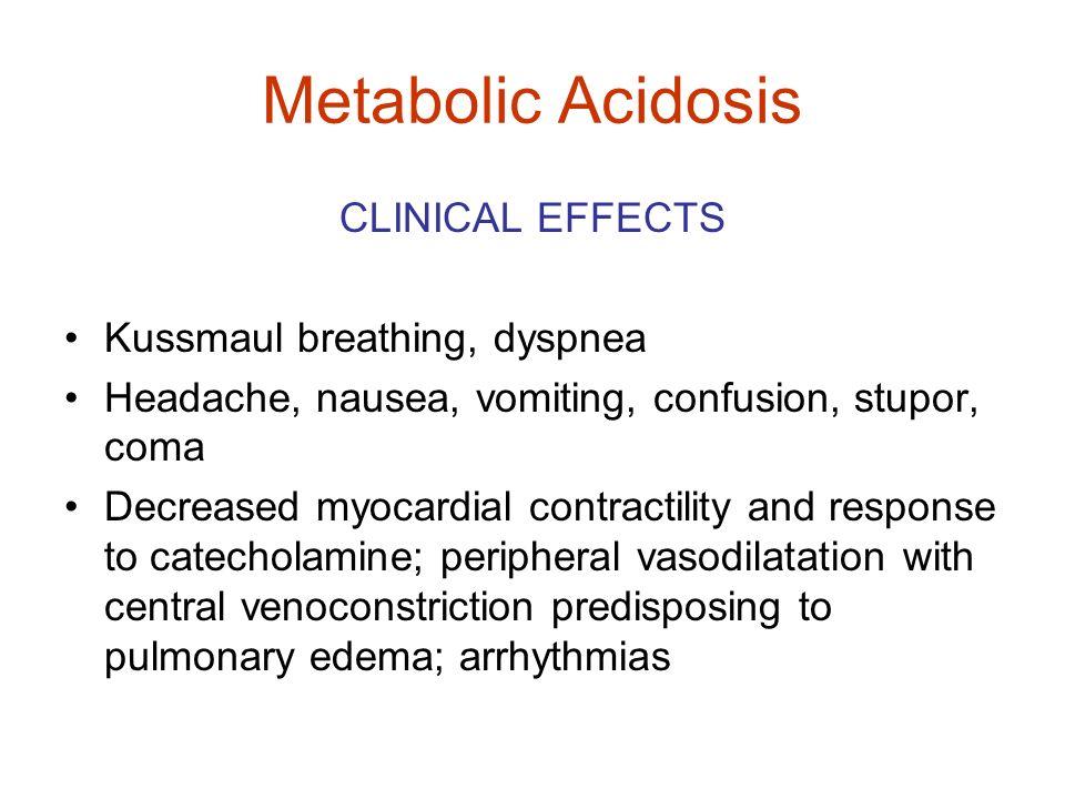 Metabolic Acidosis CLINICAL EFFECTS Kussmaul breathing, dyspnea