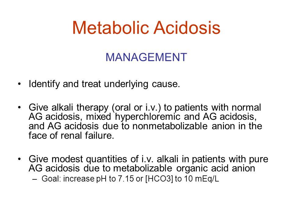 Metabolic Acidosis MANAGEMENT Identify and treat underlying cause.