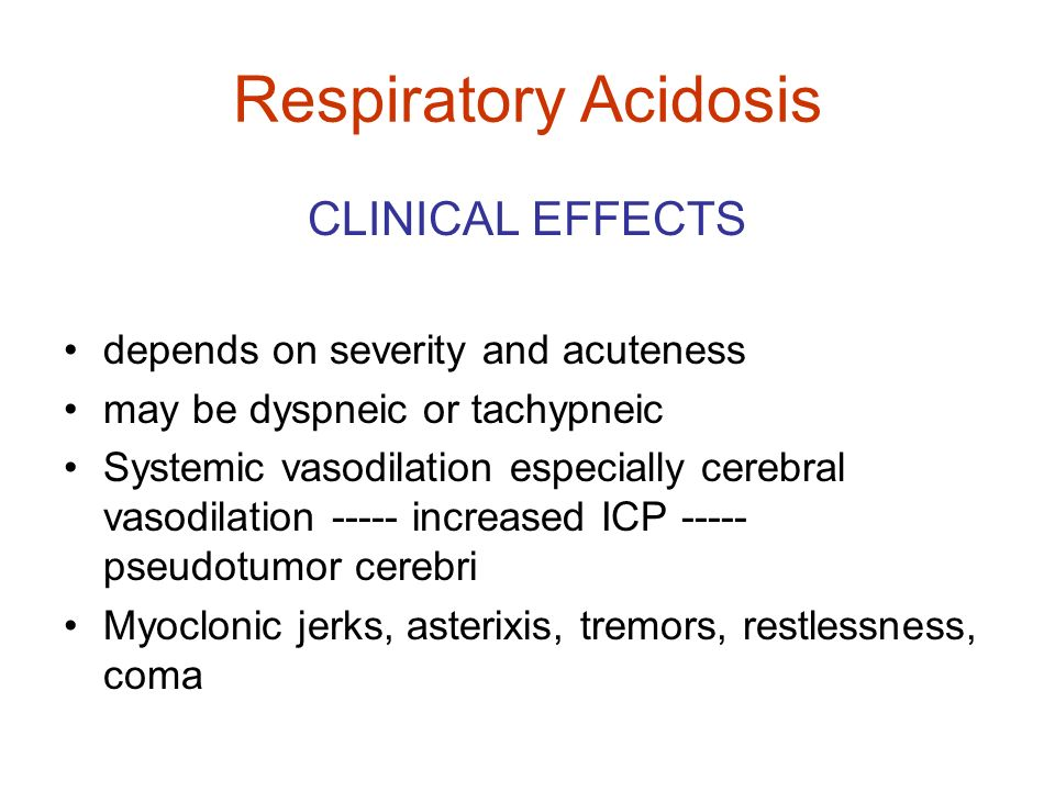 Respiratory Acidosis CLINICAL EFFECTS