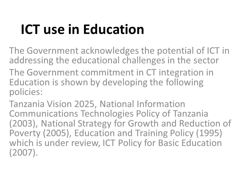 ICT use in Education The Government acknowledges the potential of ICT in addressing the educational challenges in the sector.