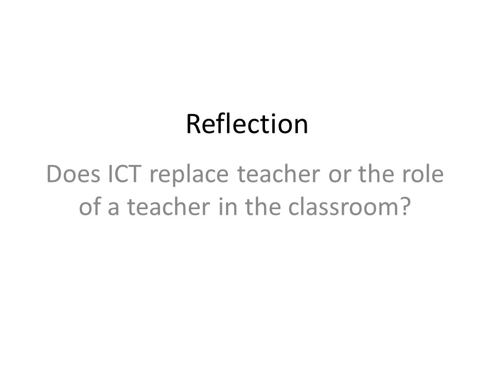 Does ICT replace teacher or the role of a teacher in the classroom