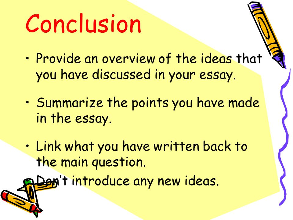 Conclusion Provide an overview of the ideas that you have discussed in your essay. Summarize the points you have made in the essay.