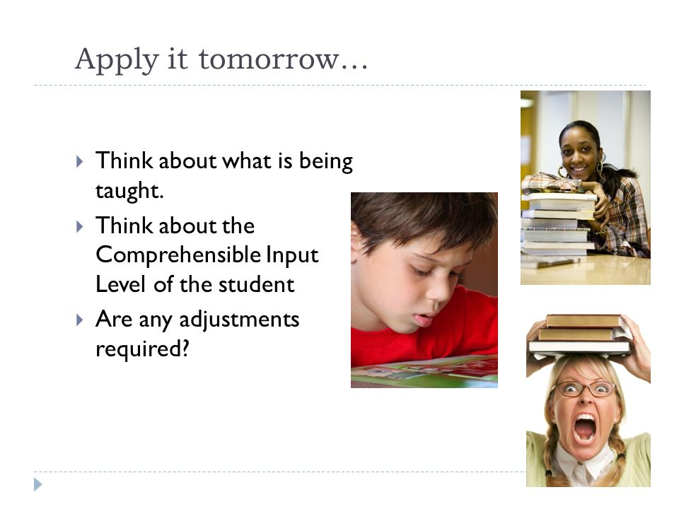 Apply it tomorrow… Think about what is being taught.