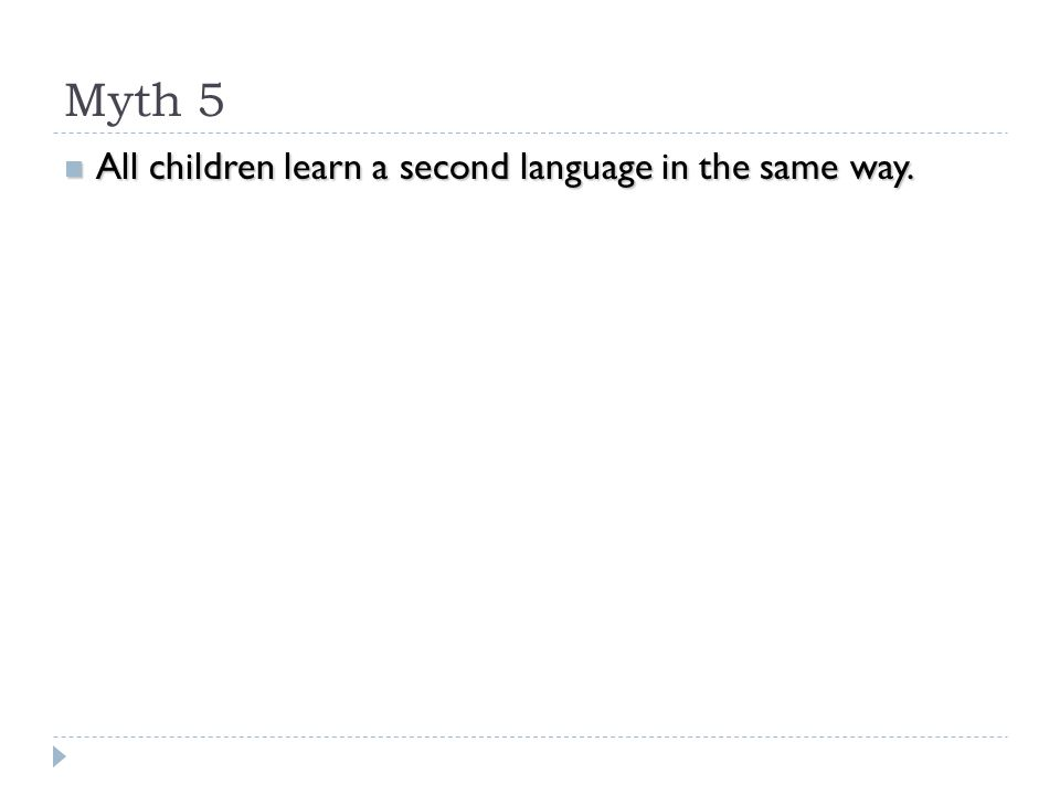 Myth 5 All children learn a second language in the same way.