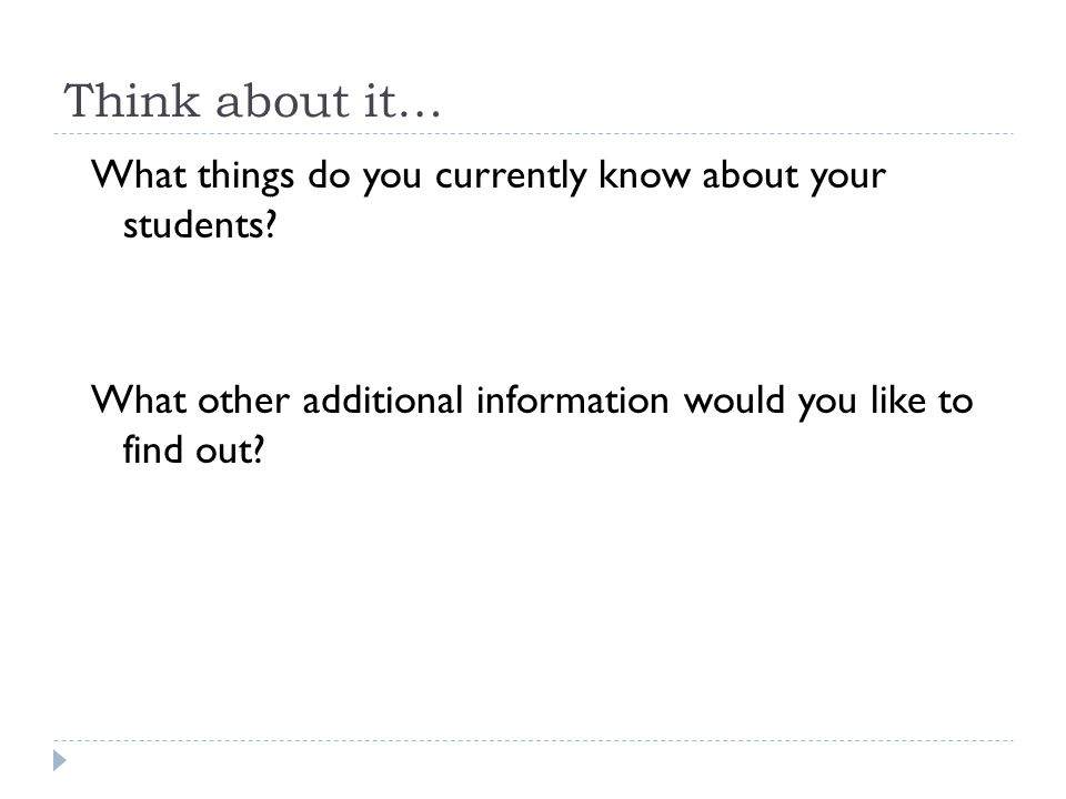 Think about it… What things do you currently know about your students.