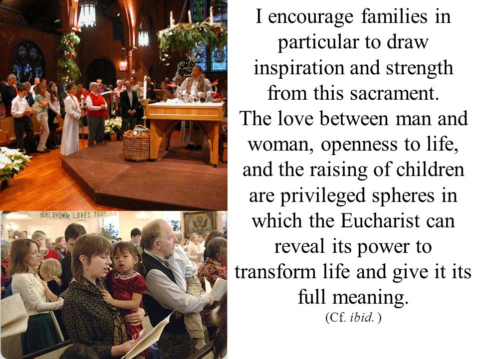 I encourage families in particular to draw inspiration and strength from this sacrament.