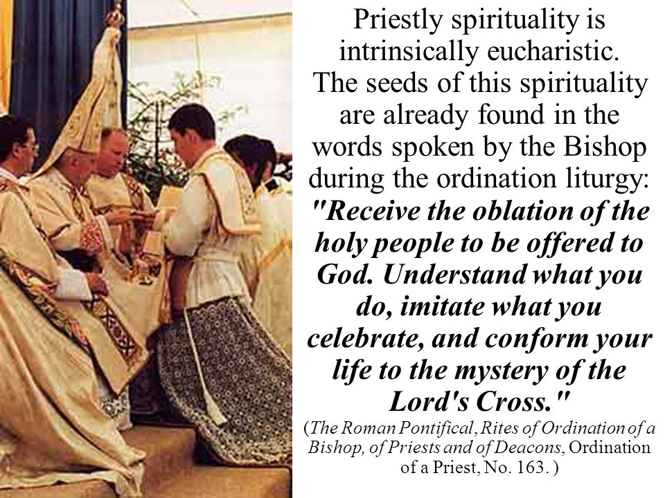 Priestly spirituality is intrinsically eucharistic.
