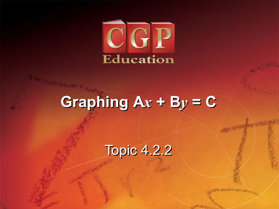 Graphing Ax + By = C Topic 4.2.2
