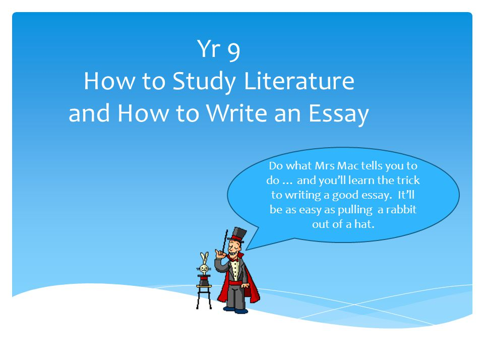 Yr 9 How to Study Literature and How to Write an Essay