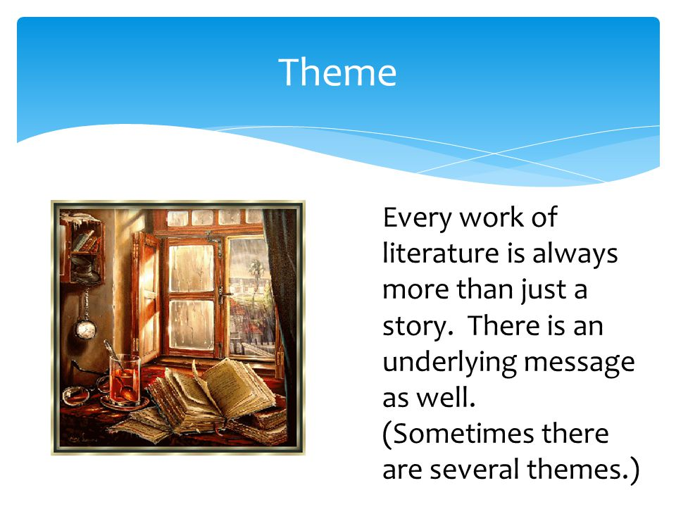 Theme Every work of literature is always more than just a story.