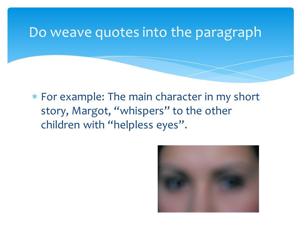 Do weave quotes into the paragraph