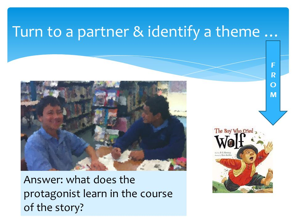 Turn to a partner & identify a theme …