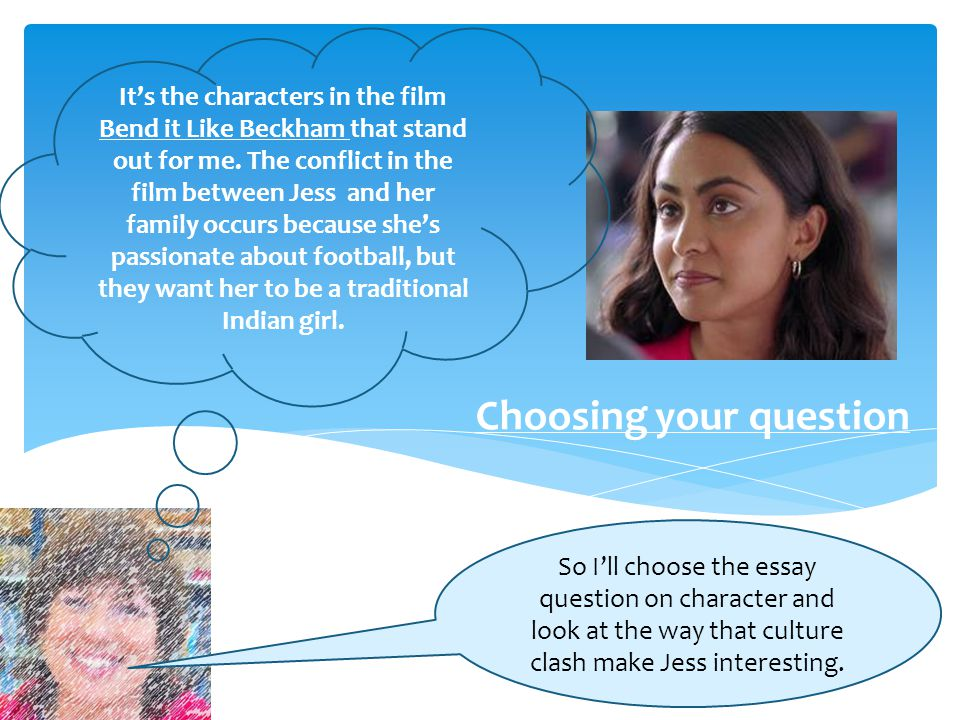 yr how to study literature and how to write an essay ppt video  29 choosing your question it s the characters in the film bend it like beckham