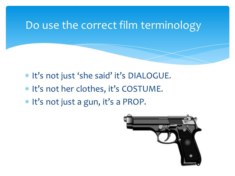Do use the correct film terminology