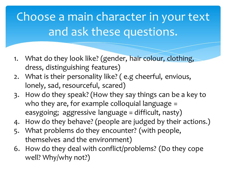 Choose a main character in your text and ask these questions.