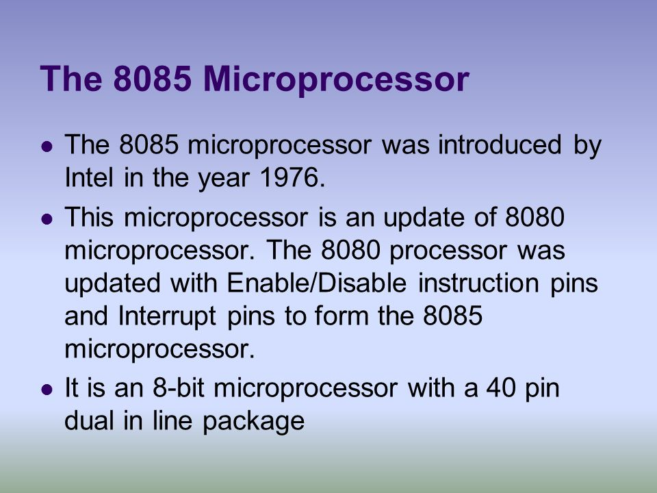 The 8085 Microprocessor The 8085 microprocessor was introduced by Intel in the year 1976.