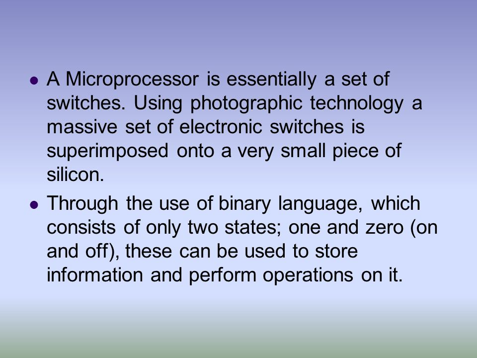 A Microprocessor is essentially a set of switches