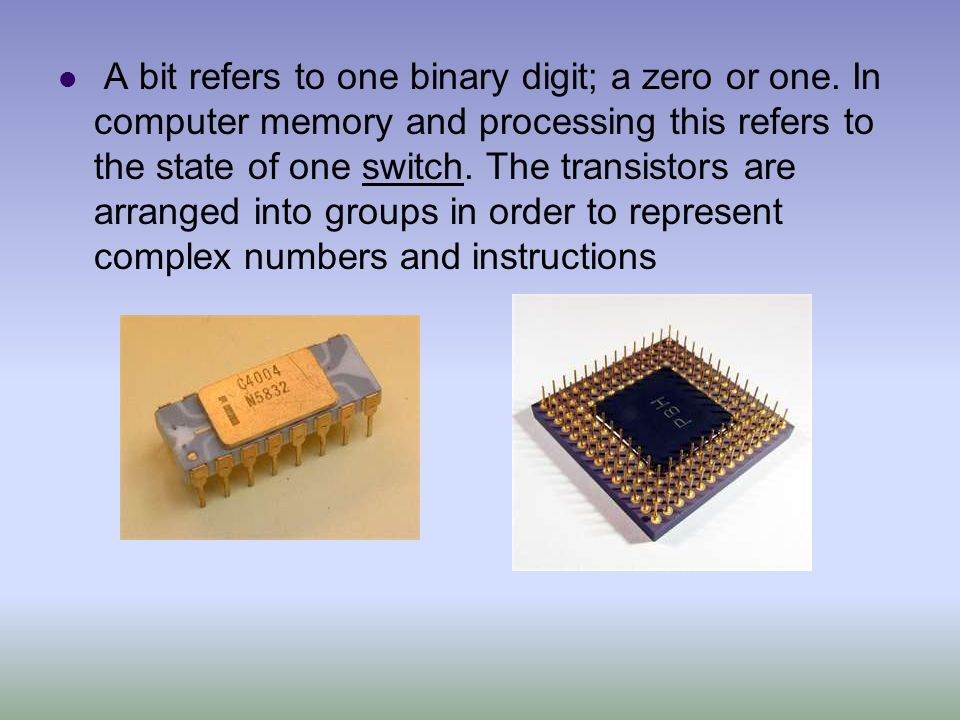 A bit refers to one binary digit; a zero or one
