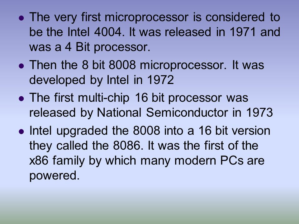 The very first microprocessor is considered to be the Intel 4004