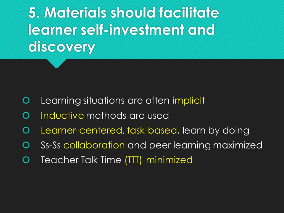 5. Materials should facilitate learner self-investment and discovery