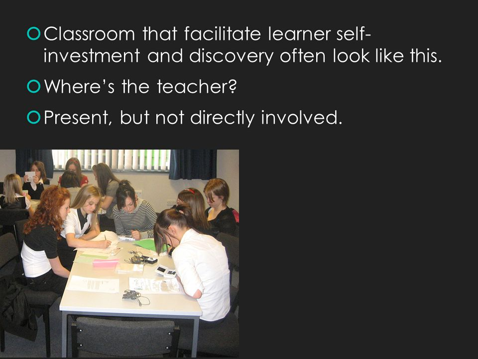 Classroom that facilitate learner self- investment and discovery often look like this.