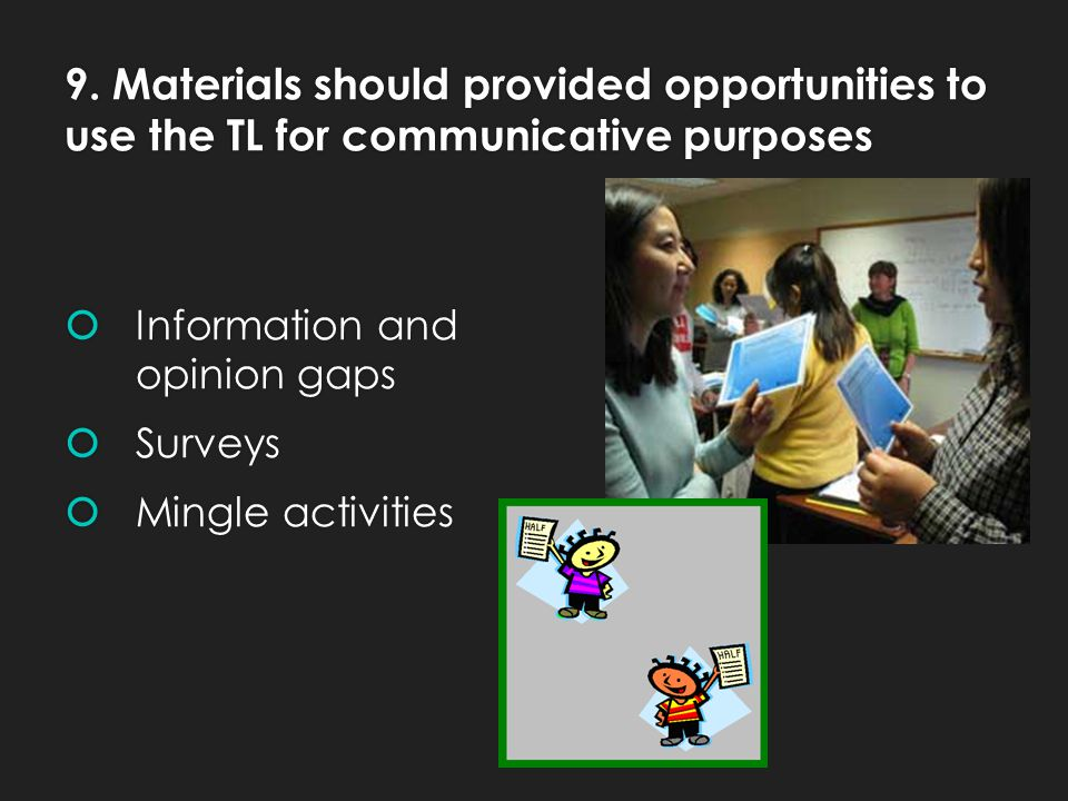 9. Materials should provided opportunities to use the TL for communicative purposes