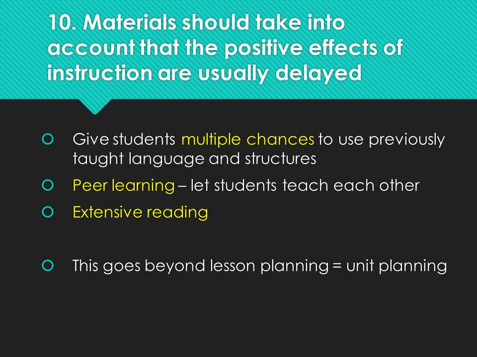 10. Materials should take into account that the positive effects of instruction are usually delayed