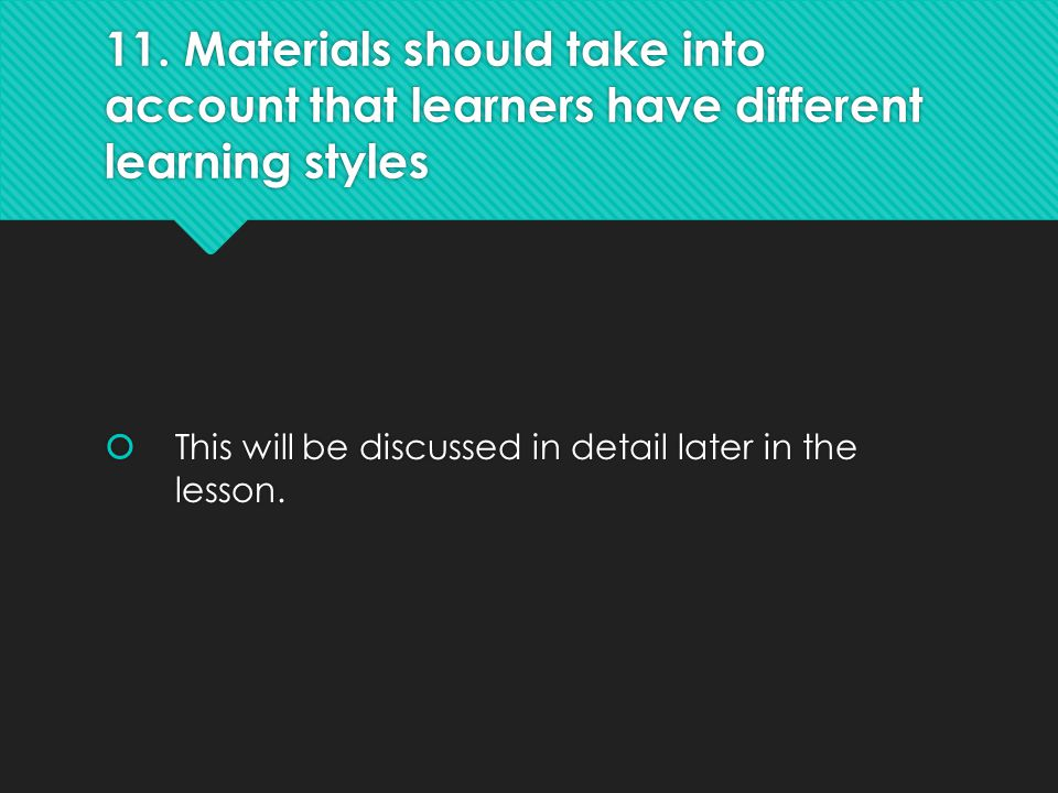 11. Materials should take into account that learners have different learning styles