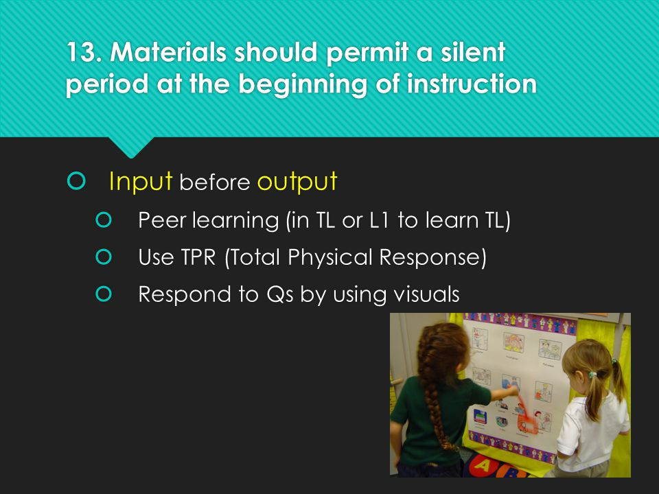13. Materials should permit a silent period at the beginning of instruction