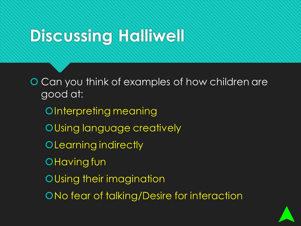 Discussing Halliwell Can you think of examples of how children are good at: Interpreting meaning.