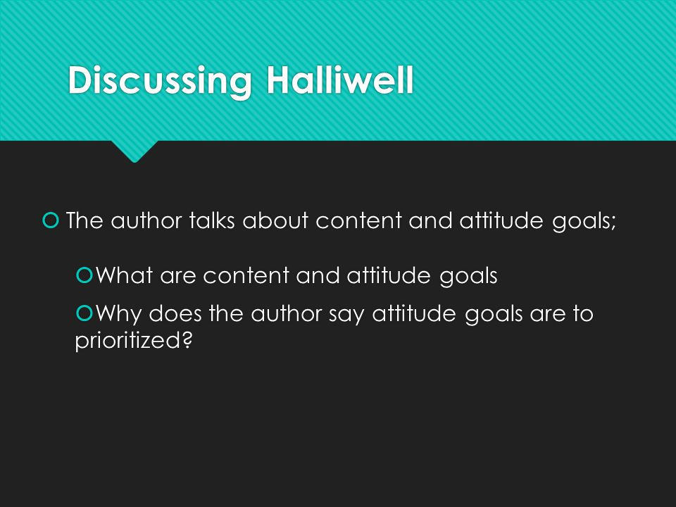 Discussing Halliwell The author talks about content and attitude goals; What are content and attitude goals.