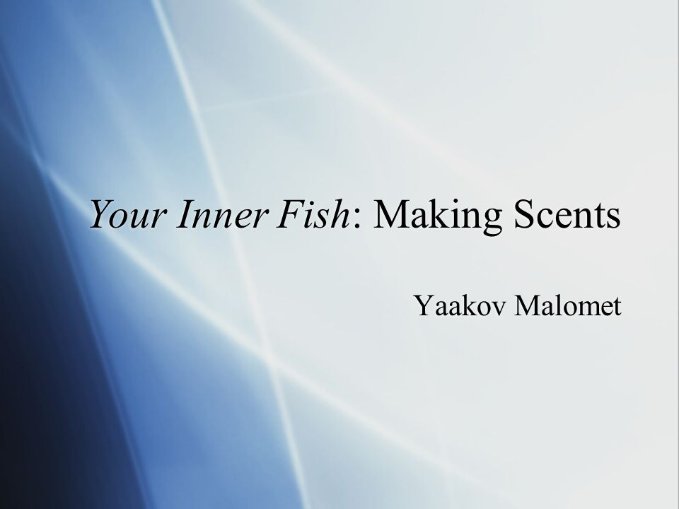 Your Inner Fish: Making Scents
