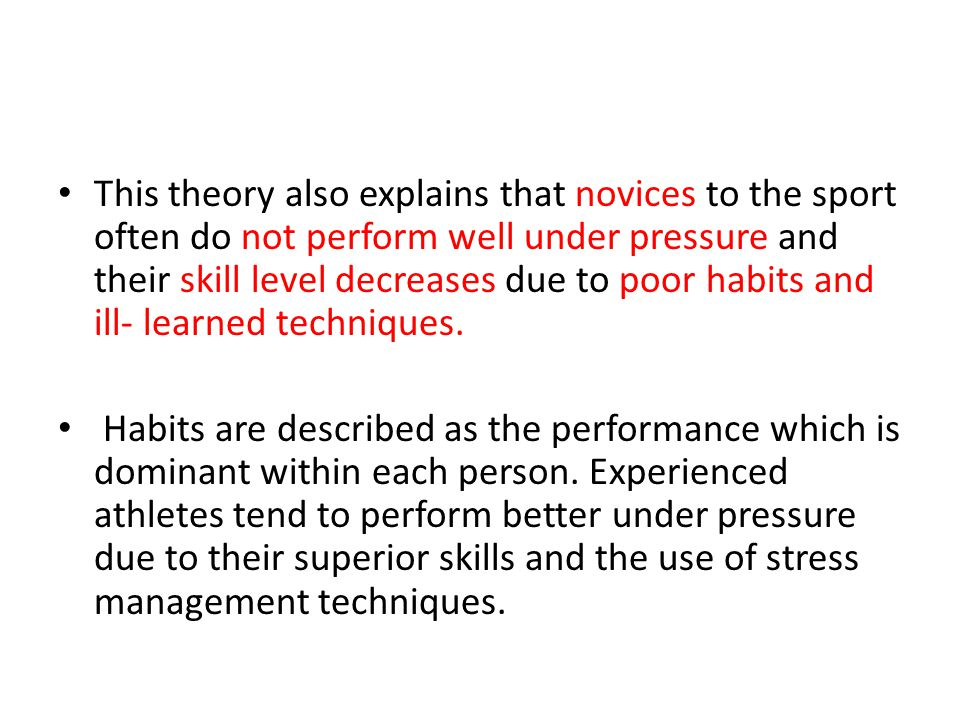 This theory also explains that novices to the sport often do not perform well under pressure and their skill level decreases due to poor habits and ill- learned techniques.
