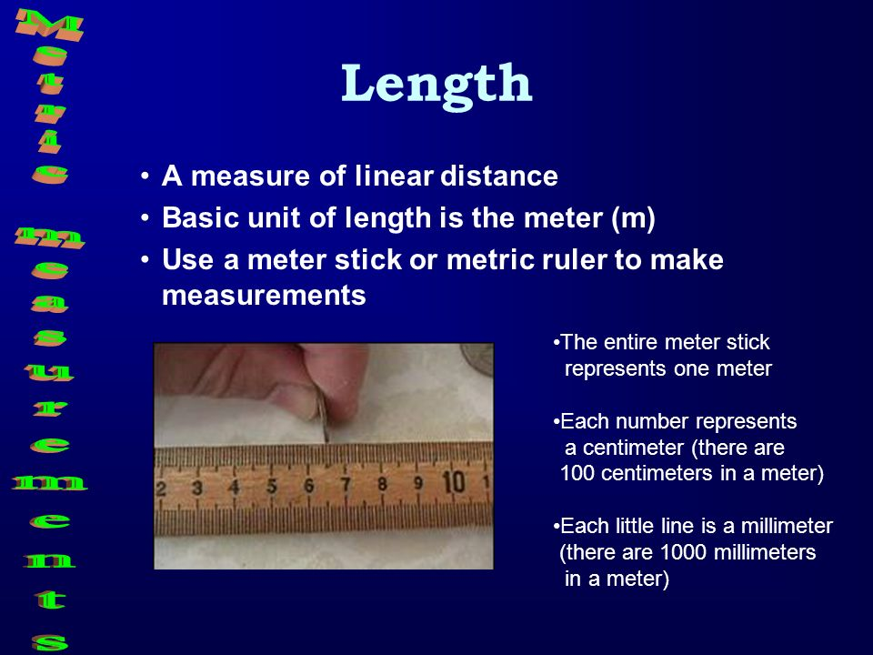 Length Metric measurements A measure of linear distance