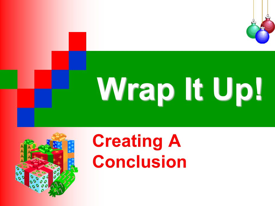Wrap It Up! Creating A Conclusion