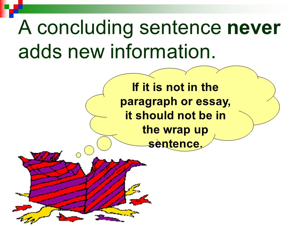 A concluding sentence never adds new information.