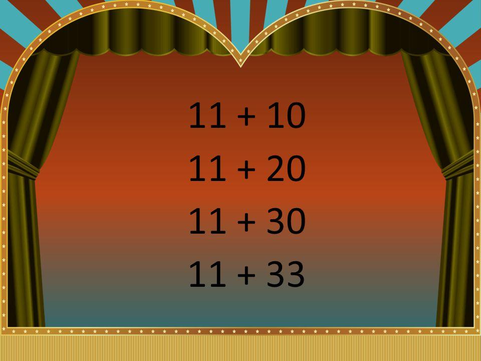 11 + 10 11 + 20 11 + 30 11 + 33