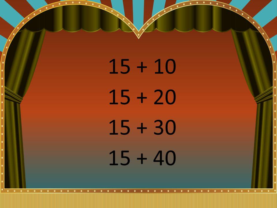 15 + 10 15 + 20 15 + 30 15 + 40