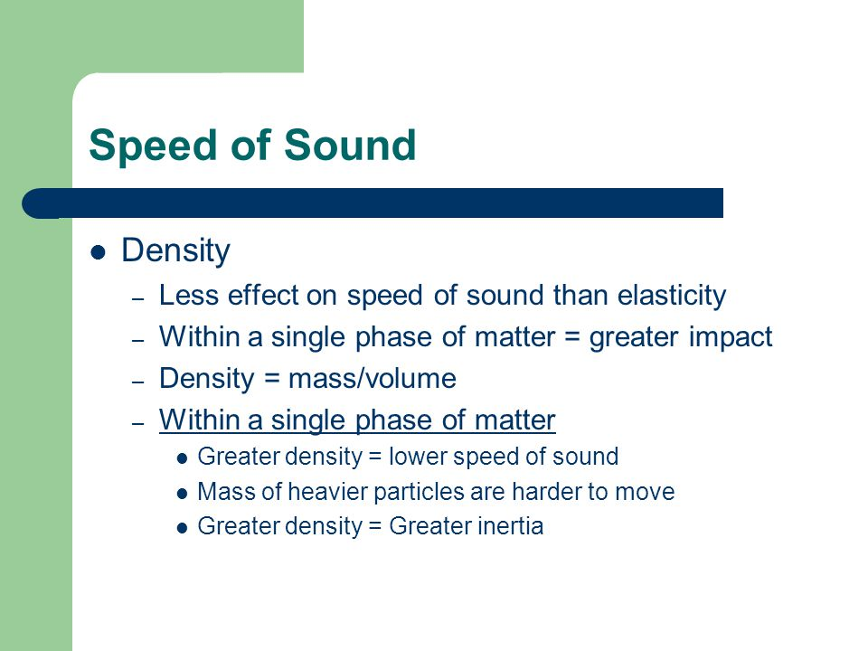 Speed of Sound Density Less effect on speed of sound than elasticity