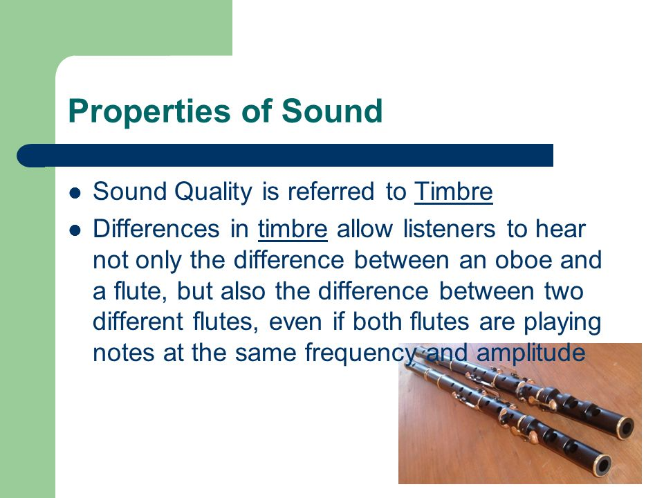 Properties of Sound Sound Quality is referred to Timbre