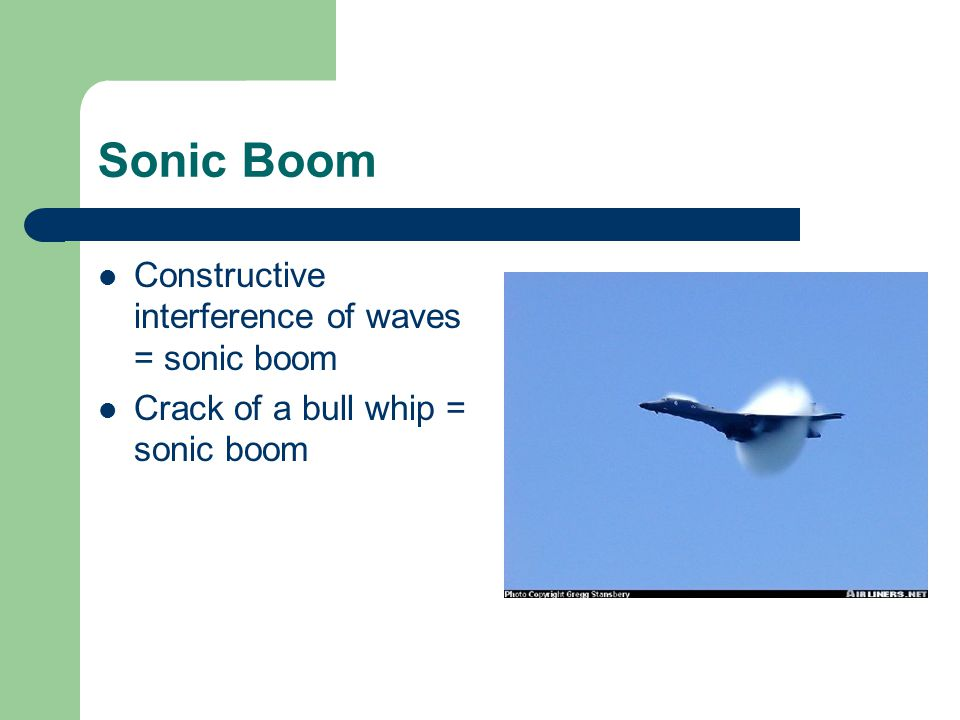 Sonic Boom Constructive interference of waves = sonic boom