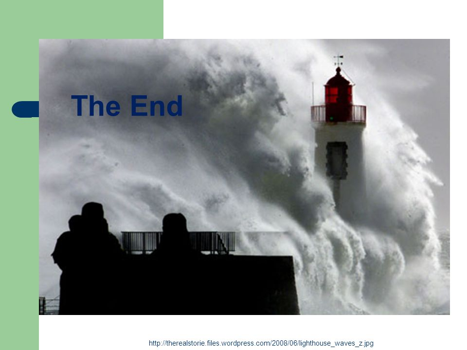 The End http://therealstorie.files.wordpress.com/2008/06/lighthouse_waves_z.jpg