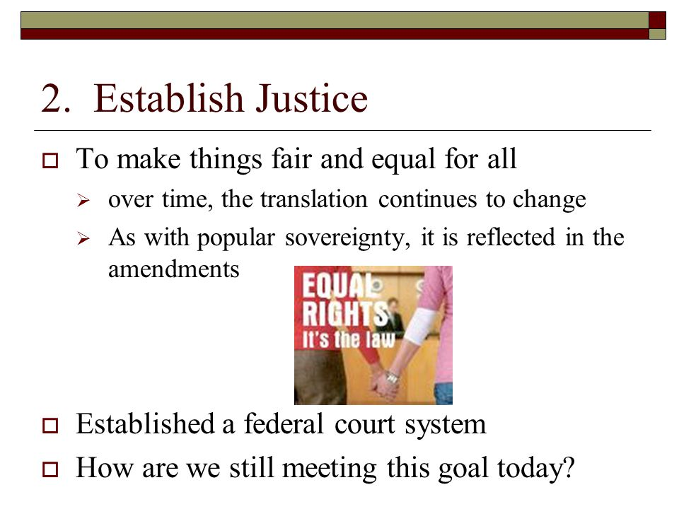 2. Establish Justice To make things fair and equal for all